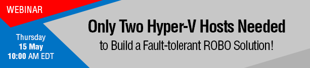 Live Webinar: Only Two Hyper-V Hosts to Build a Fault-tolerant ROBO Solution!